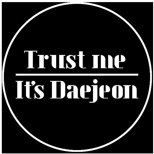 Trust me, It's Daejeon